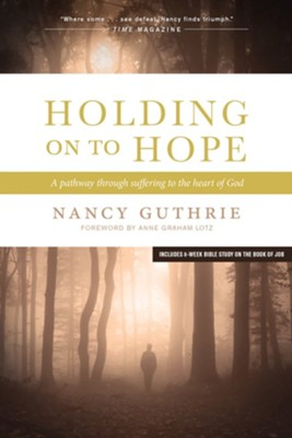 Holding On to Hope: A Pathway through Suffering to the Heart of God - eBook  -     By: Nancy Guthrie