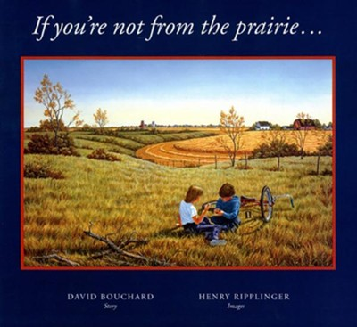 If You're Not From The Prairie...  -     By: David Bouchard     Illustrated By: Henry Ripplinger