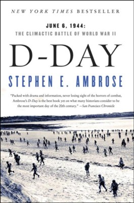 D-Day June 6, 1944: The Climactic Battle of World War II  -     By: Stephen E. Ambrose