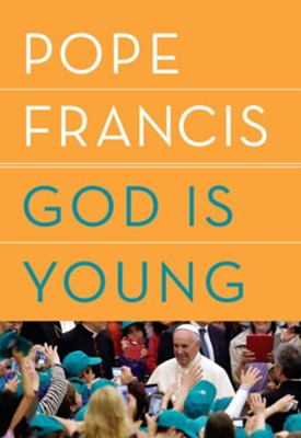 God Is Young  -     By: Pope Francis
