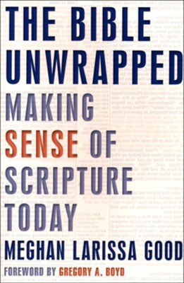 The Bible Unwrapped: Making Sense of Scripture Today  -     By: Meghan Larissa Good