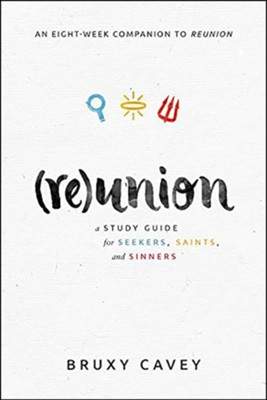 Reunion: A Study Guide for Seekers, Saints, and Sinners  -     By: Bruxy Cavey