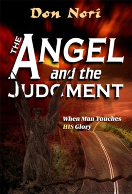 The Angel and the Judgment: When Man Touches HIS Glory - eBook  -     By: Don Nori