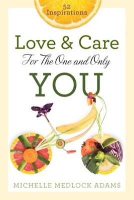 Love and Care for the One and Only You: 52 Inspirations - eBook  -     By: Michelle Medlock Adams