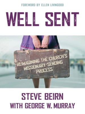 Well Sent: Reimagining the Church's Missionary-Sending Process - eBook  -     By: Steve Beirn, George Murray