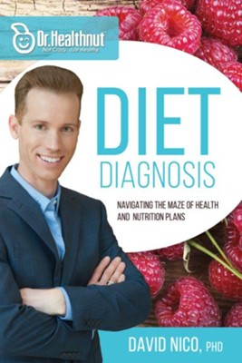 Diet Diagnosis (Dr Healthnut): Navigating the Maze of Health and Nutrition Plans - eBook  -     By: David Nico Ph.D.