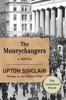 The Moneychangers: A Novel - eBook  -     By: Upton Sinclair