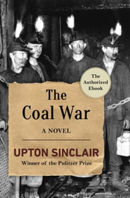 The Coal War: A Novel - eBook  -     By: Upton Sinclair
