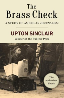 The Brass Check: A Study of American Journalism - eBook  -     By: Upton Sinclair