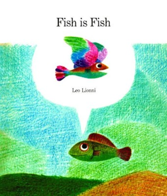 Fish is Fish  -     By: Leo Lionni