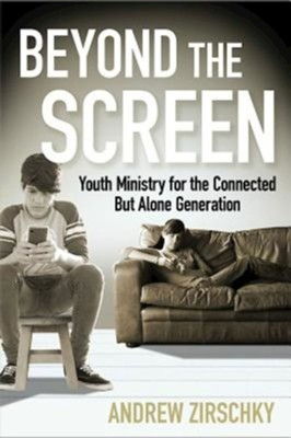 Beyond the Screen: Youth Ministry for the Connected But Alone Generation - eBook  -     By: Andrew Zirschky