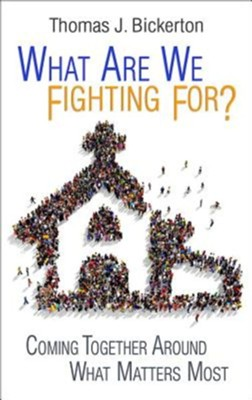 What Are We Fighting For?: Coming Together Around What Matters Most - eBook  -     By: Thomas J. Bickerton