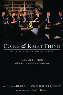 Doing the Right Thing Participant's Guide: Making Moral Choices in a world Full of Options - General Audience  -     By: Chuck Colson, Robert George