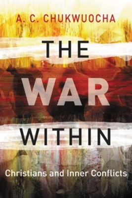 The War Within: Christians and Inner Conflict   -     By: A.C. Chukwuocha