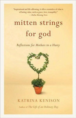 Mitten Strings for God: Reflections for Mothers in a Hurry - eBook  -     By: Katrina Kenison