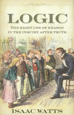 Logic, or the Right Use of Reason   -     By: Isaac Watts