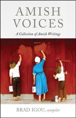 Amish Voices: A Collection of Amish Writings  -     By: Brad Igou