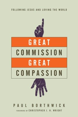 Great Commission, Great Compassion: Following Jesus and Loving the World - eBook  -     By: Paul Borthwick
