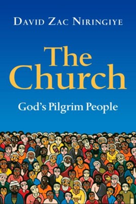 The Church: God's Pilgrim People - eBook  -     By: David Zac Niringiye