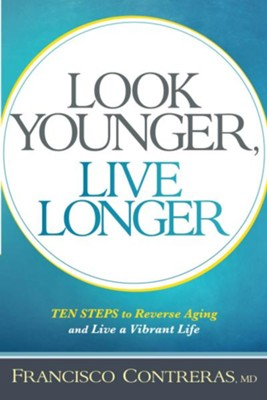 Look Younger, Live Longer: 10 Steps to Reverse Aging and Live a Vibrant Life - eBook  -     By: Francisco Contreras