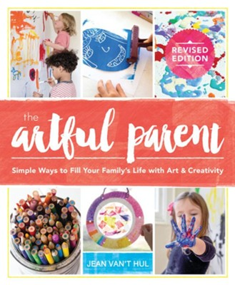 The Artful Parent: Simple Ways to Fill Your Family's Life with Art and Creativity  -     By: Jean Van't Hul
