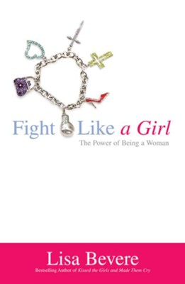 Fight Like a Girl: The Power of Being a Woman - eBook  -     By: Lisa Bevere
