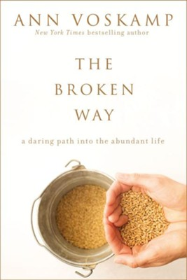 The Broken Way: A Daring Path into the Abundant Life - eBook  -     By: Ann Voskamp
