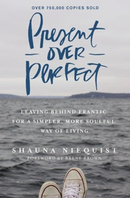 Present Over Perfect: Leaving Behind Frantic for a Simpler, More Soulful Way of Living - eBook  -     By: Shauna Niequist