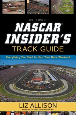 The Ultimate NASCAR Insider's Track Guide: Everything You Need to Plan Your Race Weekend - eBook  -     By: Liz Allison