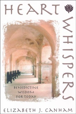 Heart Whispers: Benedictine Wisdom for Today  -     By: Elizabeth Canham