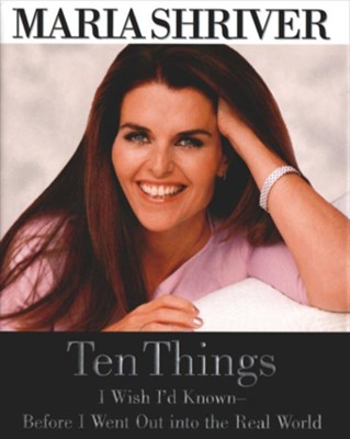Ten Things I Wish I'd Known - Before I Went Out into the Real World - eBook  -     By: Maria Shriver
