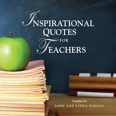 Inspirational Quotes for Teachers  -     By: John Podojil