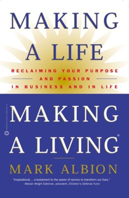 Making a Life, Making a Living: Reclaiming Your Purpose and Passion in Business and in Life - eBook  -     By: Mark Albion