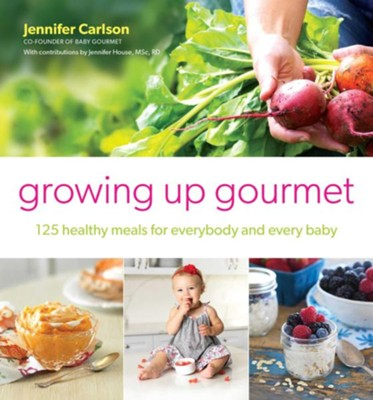 Baby Gourmet: 125 All-Natural Recipes for Healthy and Delicious Baby & Toddler Foods - eBook  -     By: Jennifer Carlson