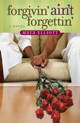 Forgivin' Ain't Forgettin' - eBook  -     By: Mata Elliott