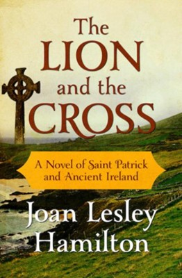 The Lion and the Cross: A Novel of Saint Patrick and Ancient Ireland - eBook  -     By: Joan Lesley Hamilton