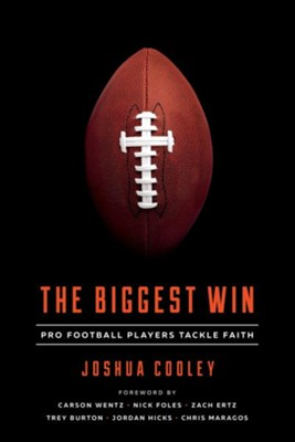 The Biggest Win: Pro Football Players Tackle Faith  -     By: Joshua Cooley