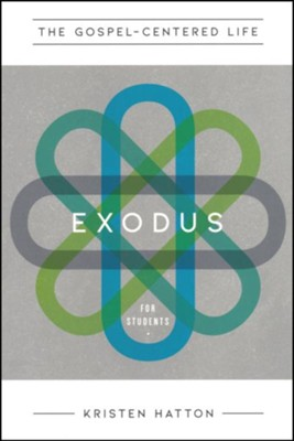 The Gospel-Centered Life in Exodus for Students: Study Guide with Leader's Notes  -     By: Kristen Hatten