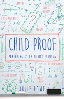 Child Proof: Parenting by Faith Not Formula  -     By: Julie Lowe