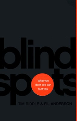 Blind Spots: What You Don't See Can Hurt You  -     By: Tim Riddle, Fil Anderson