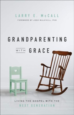 Grandparenting with Grace: Living the Gospel with the Next Generation  -     By: Larry E. McCall