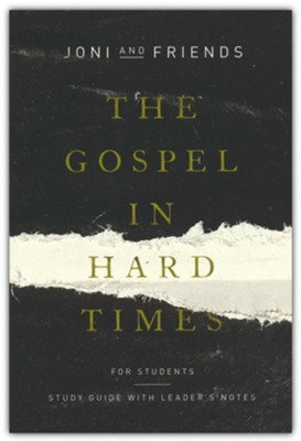 The Gospel in Hard Times for Students: Study Guide with Leader's Notes  -     By: Joni and Friends