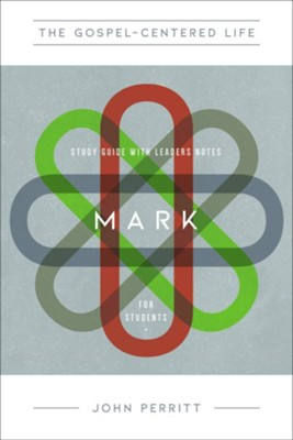 The Gospel-Centered Life in Mark for Students Study Guide with Leader's Notes  -     By: John Perritt