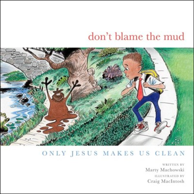 Don't Blame the Mud: Only Jesus Makes Us Clean  -     By: Marty Machowksi
