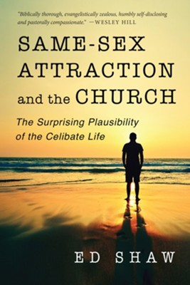 Same-Sex Attraction and the Church: The Surprising Plausibility of the Celibate Life - eBook  -     By: Ed Shaw