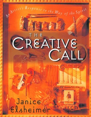 The Creative Call: An Artist's Response to the Way of the Spirit  -     By: Janice Elsheimer