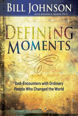 Defining Moments: God-Encounters with Ordinary People Who Changed the World - eBook  -     By: Bill Johnson, Jennifer Miskov Ph.D.