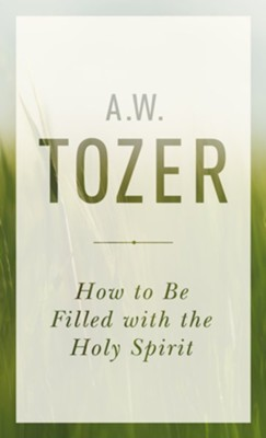 How to Be Filled with the Holy Spirit - eBook  -     By: A.W. Tozer