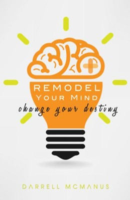 Remodel Your Mind, Change Your Destiny - eBook  -     By: Darrell McManus
