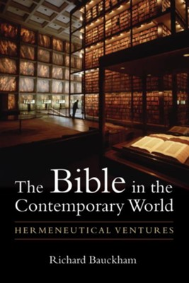 The Bible in the Contemporary World: Hermeneutical Ventures - eBook  -     By: Richard Bauckham